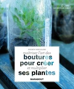 MAITRISER L'ART DES BOUTURES POUR CREER ET MULTIPLIER SES PLANTES