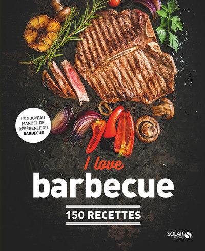 I LOVE BBQ - 150 RECETTES
