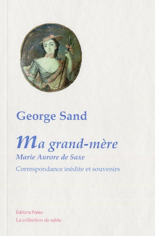 MA GRAND-MERE MARIE-AURORE DE SAXE. CORRESPONDANCE INEDITE ET SOUVENIRS.