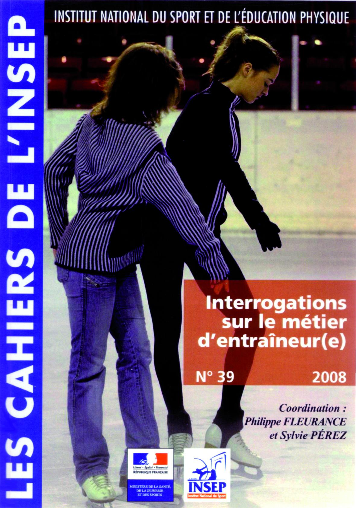 CAHIER DE L'INSEP N  39. INTERROGATIONS SUR LE METIER D'ENTRAINEUR(E)