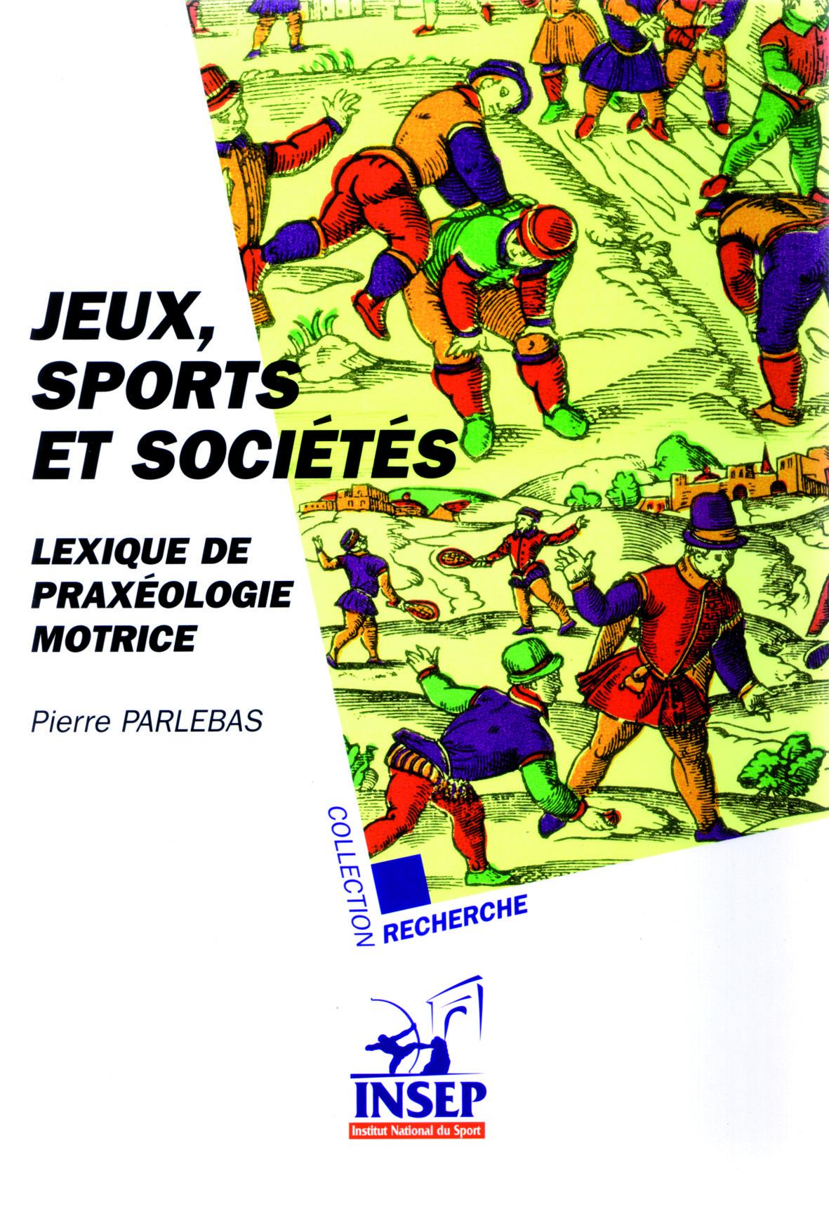 JEUX, SPORTS ET SOCIETES LEXIQUE DE PRAXEOLOGIE MOTRICE