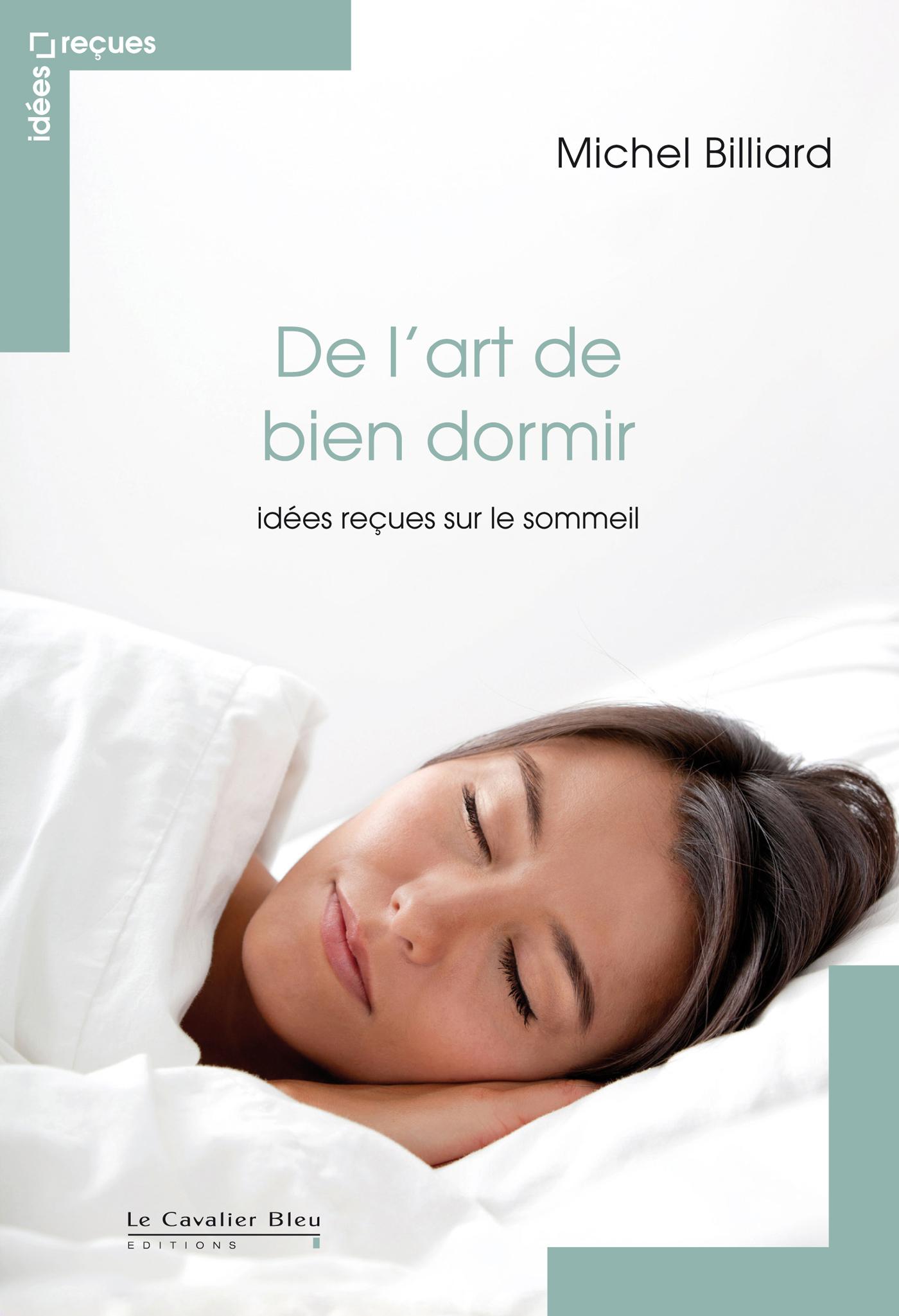 DE L'ART DE BIEN DORMIR IDEES RECUES SUR LE SOMMEIL