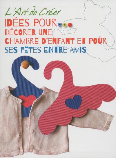 L'ART DE CREER - IDEES POUR DECORER UNE CHAMBRE D'ENFANT ET POUR SES FETES ENTRE AMIS