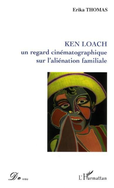 KEN LOACH UN REGARD CINEMATOGRAPHIQUE SUR L'ALIENATION FAMI