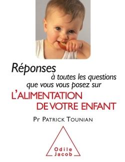 REPONSES A TOUTES LES QUESTIONS QUE VOUS VOUS POSEZ SUR L'ALIMENTATION DE VOTRE ENFANT