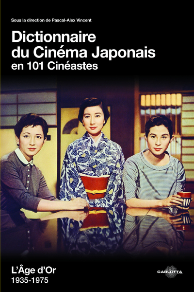DICTIONNAIRE DU CINEMA JAPONAIS EN 101 CINEASTES