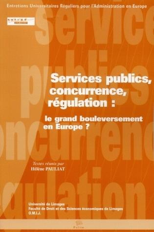 SERVICES PUBLICS, CONCURRENCE, REGULATION. LE GRAND BOULEVERSEMENT EN  EUROPE ?