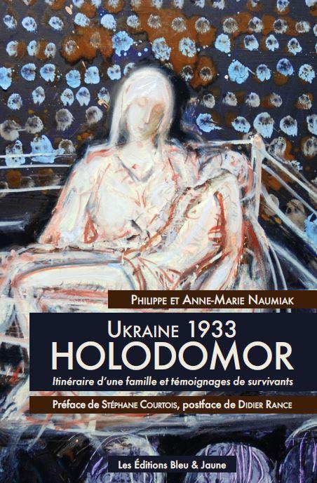 UKRAINE 1933, HOLODOMOR : ITINERAIRE D UNE FAMILLE ET TEMOIGNAGES DE SURVIVANTS
