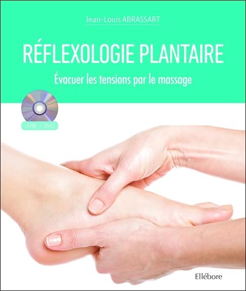 REFLEXOLOGIE PLANTAIRE - EVACUER LES TENSIONS PAR LE MASSAGE - LIVRE + DVD