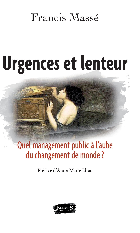 URGENCES ET LENTEUR QUEL MANAGEMENT PUBLIC A L AUBE DU CHANGEMENT DU MONDE ?