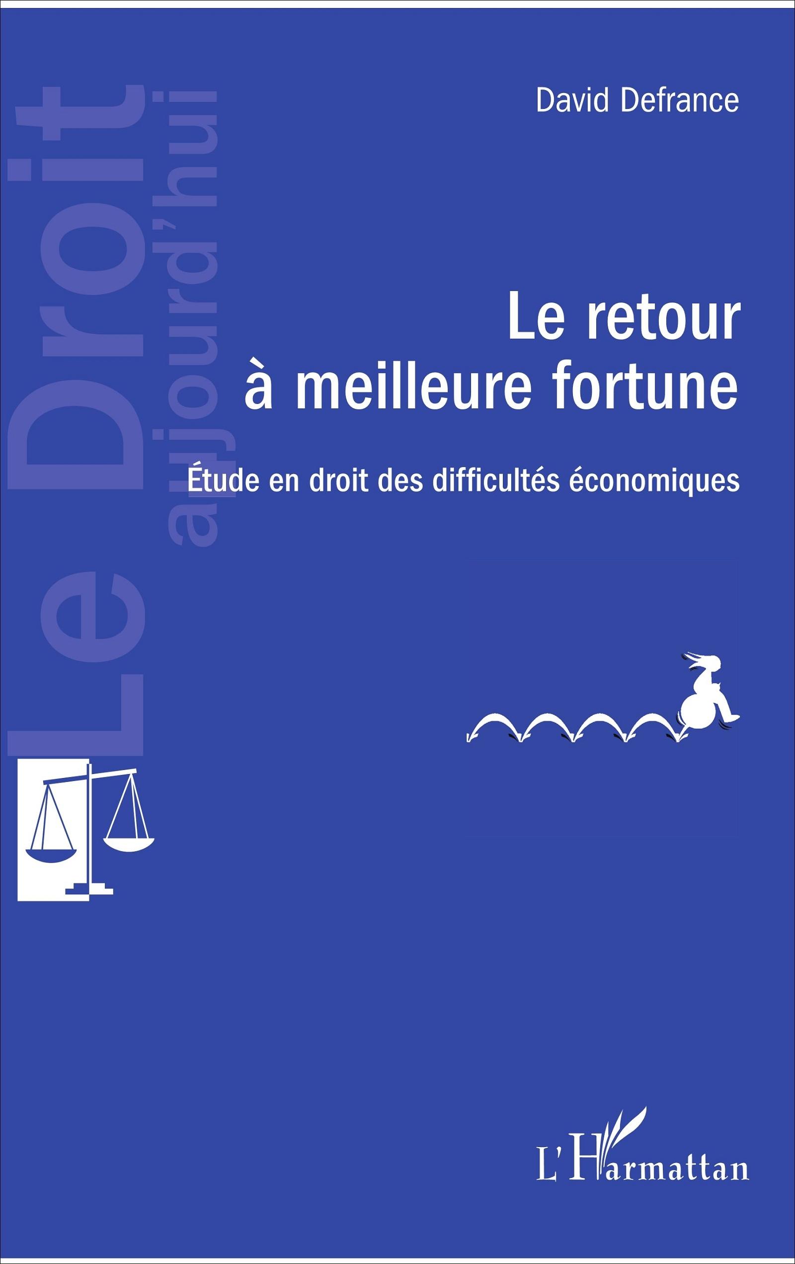 RETOUR A MEILLEURE FORTUNE (LE) ETUDE EN DROIT DES DIFFICULTES ECONOMIQUES
