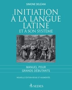 INITIATION A LA LANGUE LATINE ET A SON SYSTEME MANUEL POUR GRANDS DEBUTANTS
