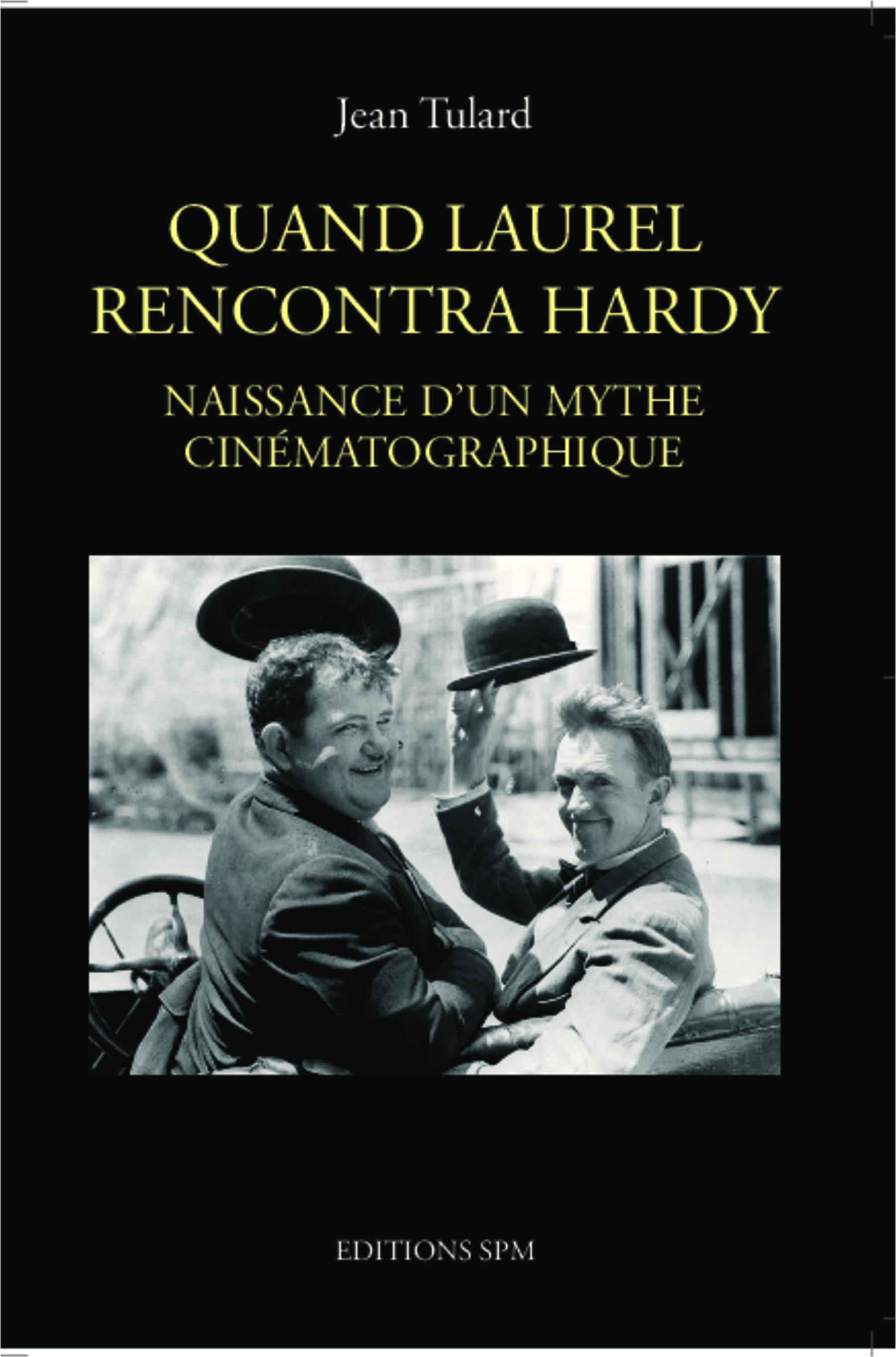 QUAND LAUREL RENCONTRE HARDY NAISSANCE D'UN MYTHE CINEMATOGRAPHIQUE