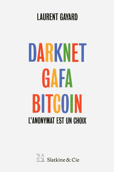 DARKNET, GAFA, BITCOIN - L'ANONYMAT EST UN CHOIX