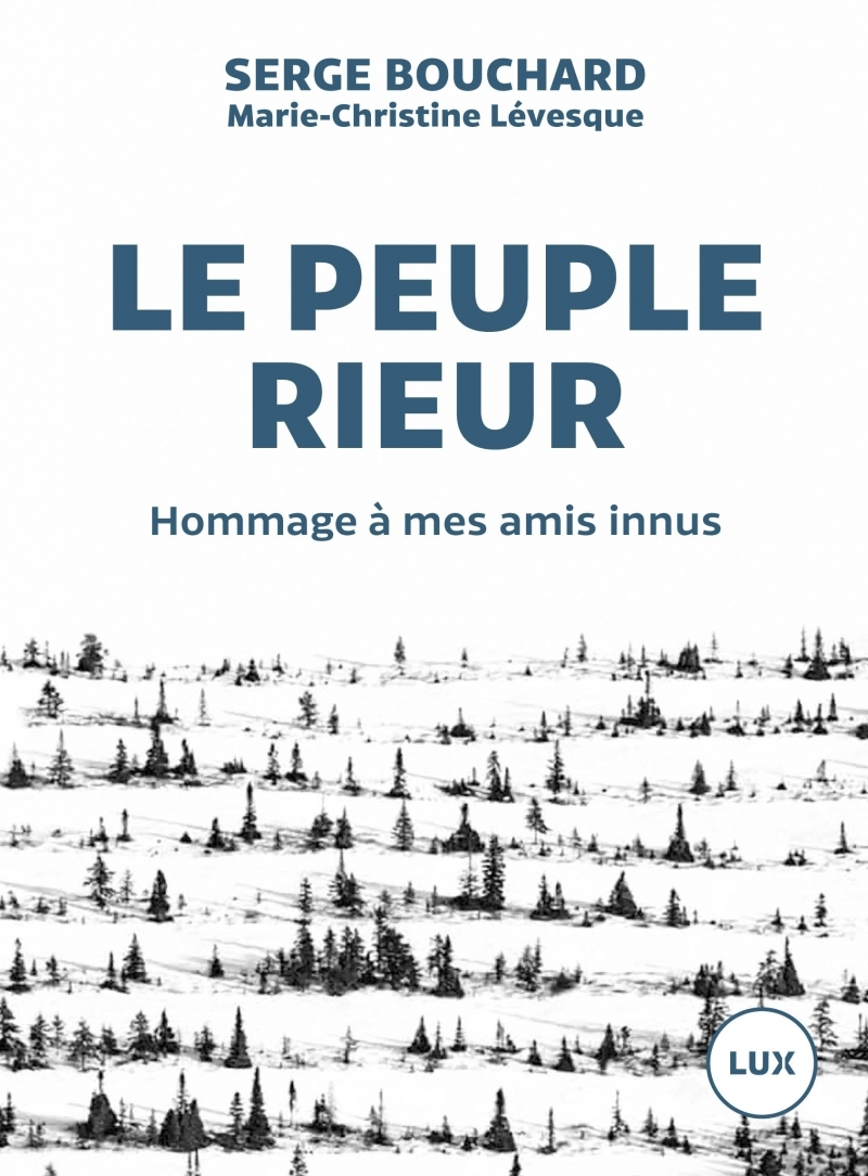 LE PEUPLE RIEUR - HOMMAGE A MES AMIS INNUS