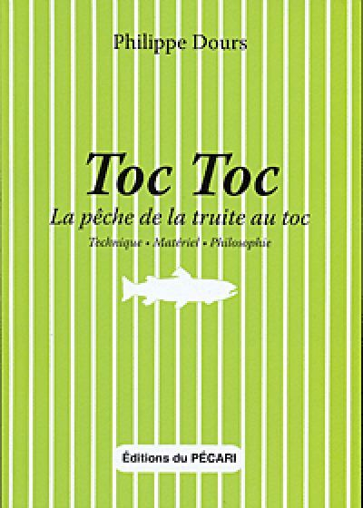 TOC TOC LA PECHE DE LA TRUITE AU TOC - TECHNIQUE  MATERIEL  PHILOSOPHIE