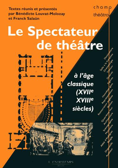 LE SPECTATEUR DE THEATRE A L'AGE CLASSIQUE (XVIIE XVIIIE SIECLES)