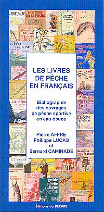 LES LIVRES DE PECHE EN FRANCAIS BIBLIOGRAPHIE DES OUVRAGES DE PECHE SPORTIVE EN EAU DOUCE - 3E EDITI