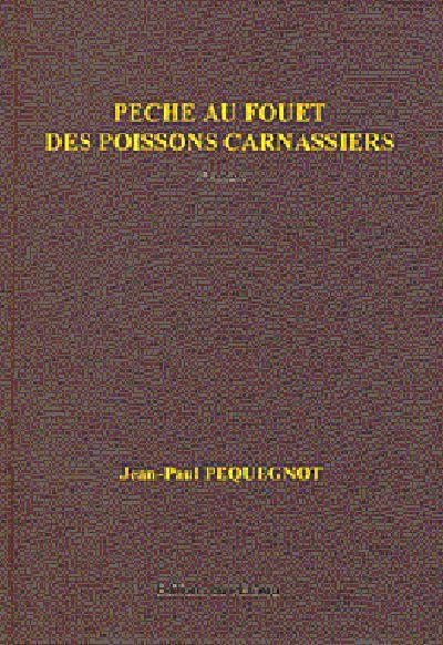 PECHE AU FOUET DES POISSONS CARNASSIERS 2E EDITION REVUE ET COMPLETEE - VERSION LUXE