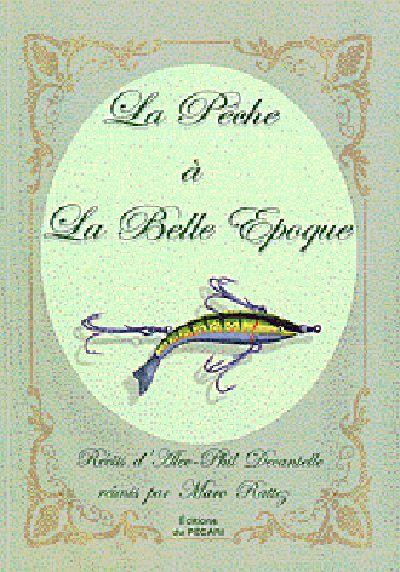 LA PECHE A LA BELLE EPOQUE - VERSION LUXE RECITS DALEC-PHIL DECANTELLE REUNIS PAR MARC RATTEZ