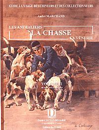 LES ANIMALIERS, LA CHASSE, LA VENERIE - VOLUME II PLUS DE 5 000 RESULTATS DE VENTE DE 2001 A 2003
