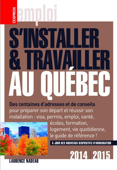 S'INSTALLER & TRAVAILLER AU QUEBEC 2014-2015 10ED