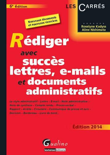 REDIGER AVEC SUCCES LETTRES, E-MAIL ET DOCUMENTS ADMINISTRATIFS, 6EME EDITION