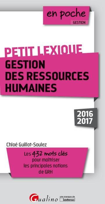PETIT LEXIQUE - GESTION DES RESSOURCES HUMAINES 2016-2017 - 2EME EDITION