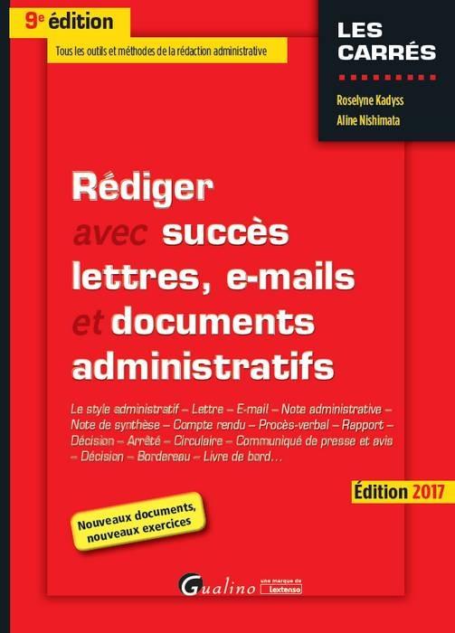 REDIGER AVEC SUCCES LETTRES, E-MAILS ET DOCUMENTS ADMINISTRATIFS - 9EME EDITION