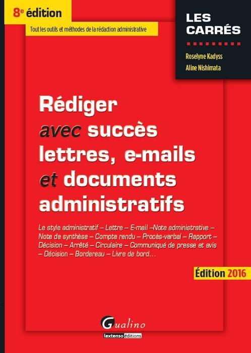 REDIGER AVEC SUCCES LETTRES, E-MAILS ET DOCUMENTS ADMINISTRATIFS LE STYLE ADMINISTRATIF, LETTRE, E-M