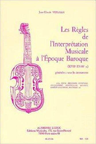 JEAN-CLAUDE VEILHAN - LES REGLES DE L INTERPRETATION MUSICALE A L EPOQUE BAROQUE (VERSION FRANCAISE)