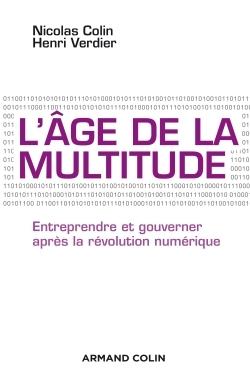 L'AGE DE LA MULTITUDE - 2E ED. - ENTREPRENDRE ET GOUVERNER APRES LA REVOLUTION NUMERIQUE