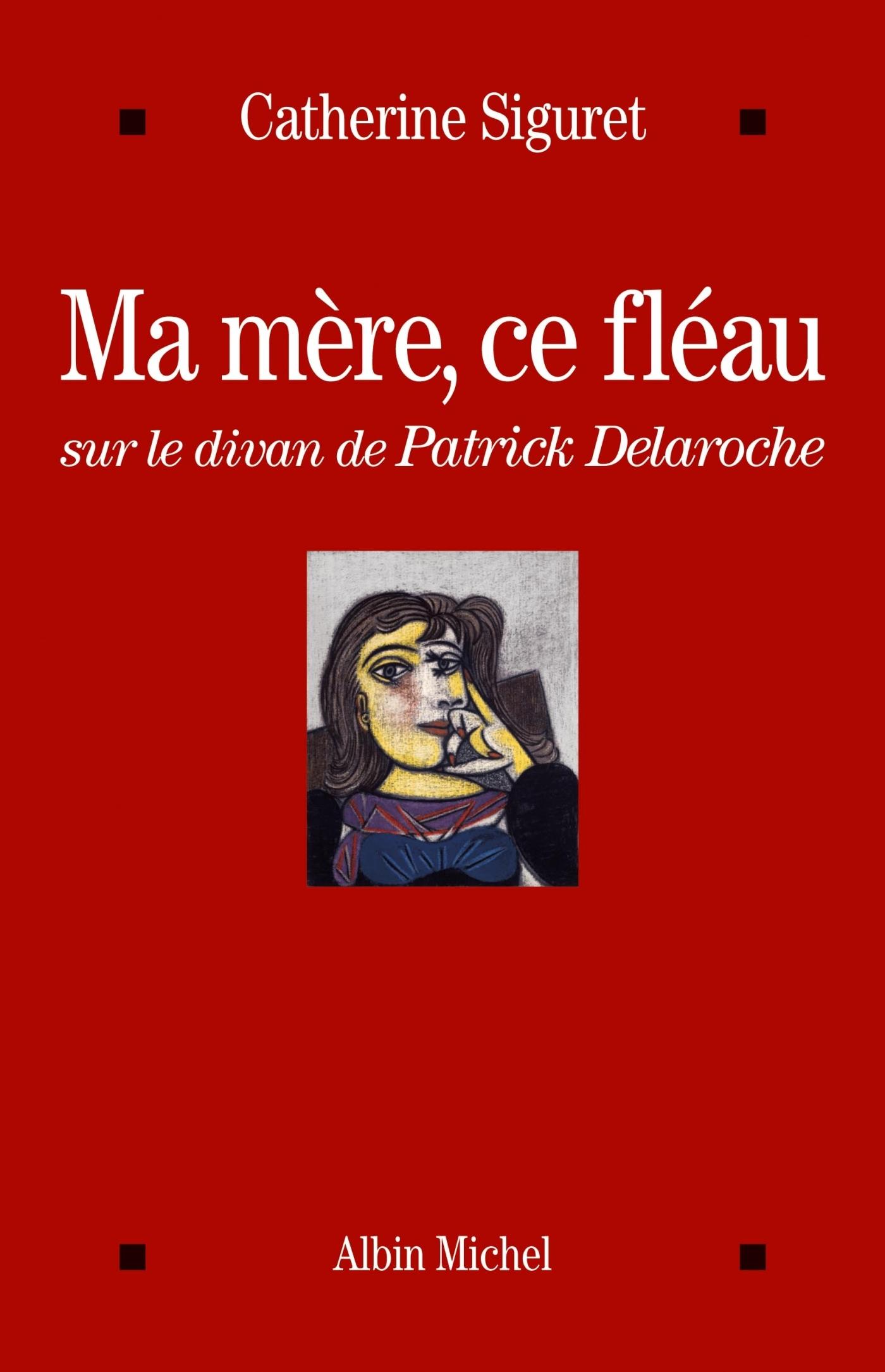 MA MERE, CE FLEAU - SUR LE DIVAN DE PATRICK DELAROCHE