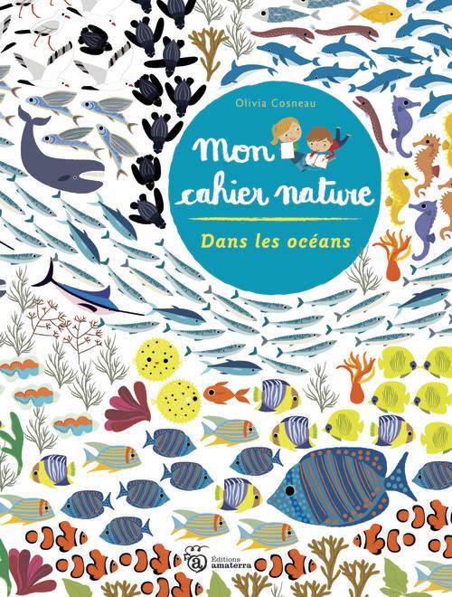 DANS LES OCEANS - MON CAHIER NATURE