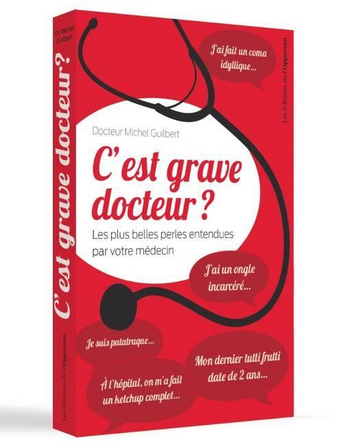 C'EST GRAVE DOCTEUR ? - LES PLUS BELLES PERLES ENTENDUES PAR VOTRE MEDECIN