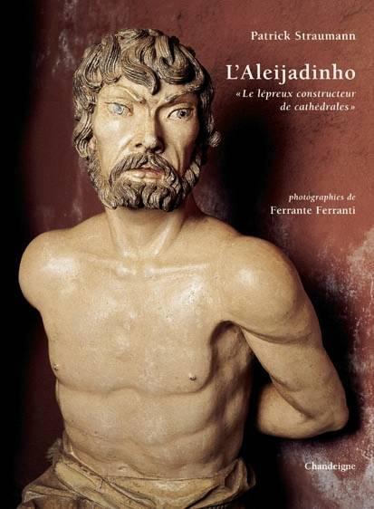 """L'ALEIJADINHO """"LE LEPREUX CONSTRUCTEURS DE CATHEDRALES"""""""
