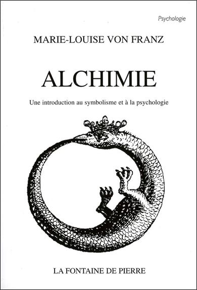 ALCHIMIE - UNE INTRODUCTION AU SYMBOLISME ET A LA PSYCHOLOGIE