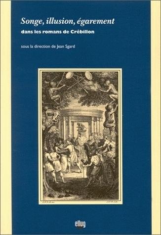 SONGE, ILLUSION, EGAREMENT DANS LES ROMANS DE CREBILLON