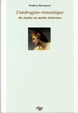 L'ANDROGYNE ROMANTIQUE. DU MYTHE AU MYTHE LITTERAIRE