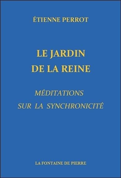 LE JARDIN DE LA REINE - MEDITATIONS SUR LA SYNCHRONICITE