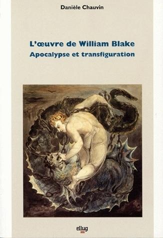 L' UVRE DE WILLIAM BLAKE. APOCALYPSE ET TRANSFIGURATION