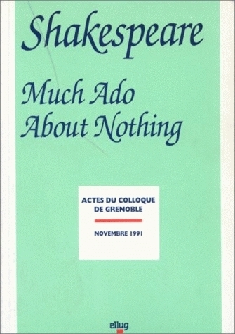 SHAKESPEARE. <I>MUCH ADO ABOUT NOTHING.</I> COLLOQUE DE GRENOBLE, NOV . 1991