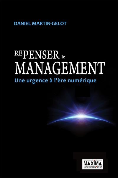 REPENSER LE MANAGEMENT - UNE URGENCE A L'ERE NUMERIQUE