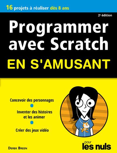 PROGRAMMER EN S'AMUSANT AVEC SCRATCH 2E EDITION POUR LES NULS