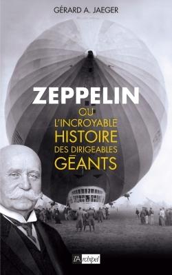 ZEPPELIN OU L'INCROYABLE HISTOIRE DES DIRIGEABLES GEANTS