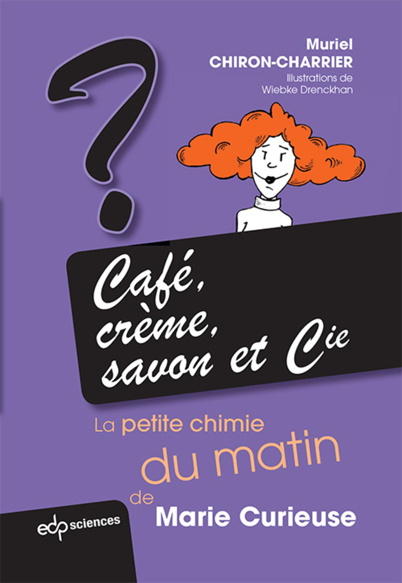 CAFE, CREME, SAVON ET CIE LA PETITE CHIMIE DE MARIE CURIEUSE