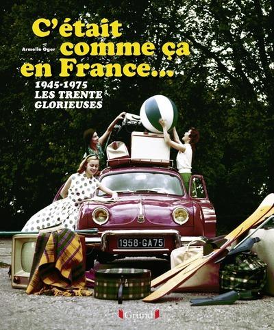 C'ETAIT COMME CA EN FRANCE...1945-1975 LES TRENTE GLORIEUSES
