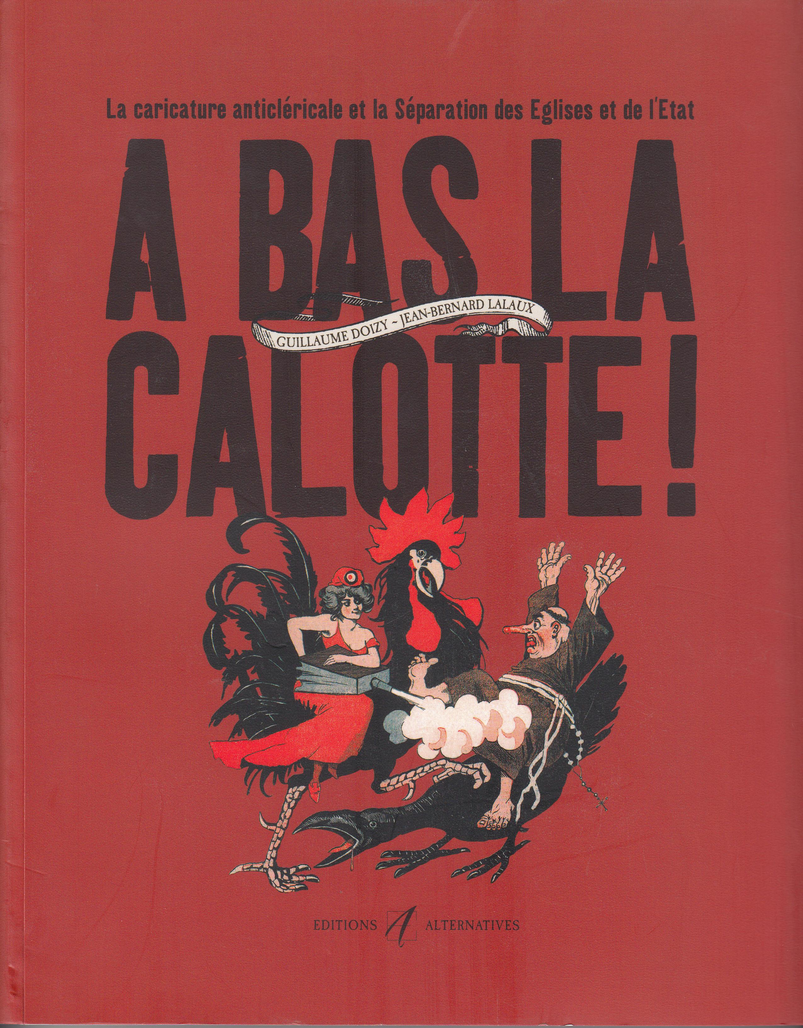 A BAS LA CALOTTE ! LA CARICATURE ANTICLERICALE ET LA SEPARATION DES EGLISES ET DE L'ETAT