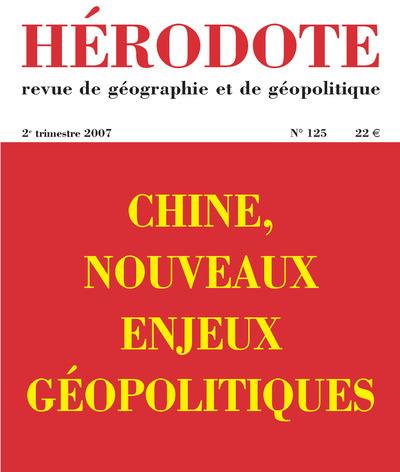 HERODOTE NUMERO 125 - CHINE, NOUVEAUX ENJEUX GEOPOLITIQUES