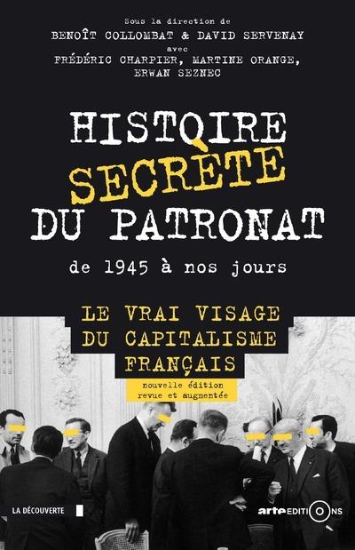 HISTOIRE SECRETE DU PATRONAT DE 1945 A NOS JOURS (ED. AUGMENTEE)